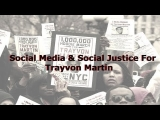 Social Media & Social Justice For Trayvon Martin