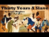 Thirty Years a Slave – FULL Audio Book – by Louis Hughes – African-American History