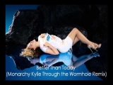 Better than today – Monarchy Kylie Through the Wormhole remix